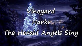 Vineyard Hark! The Herald Angels Sing [with lyrics]