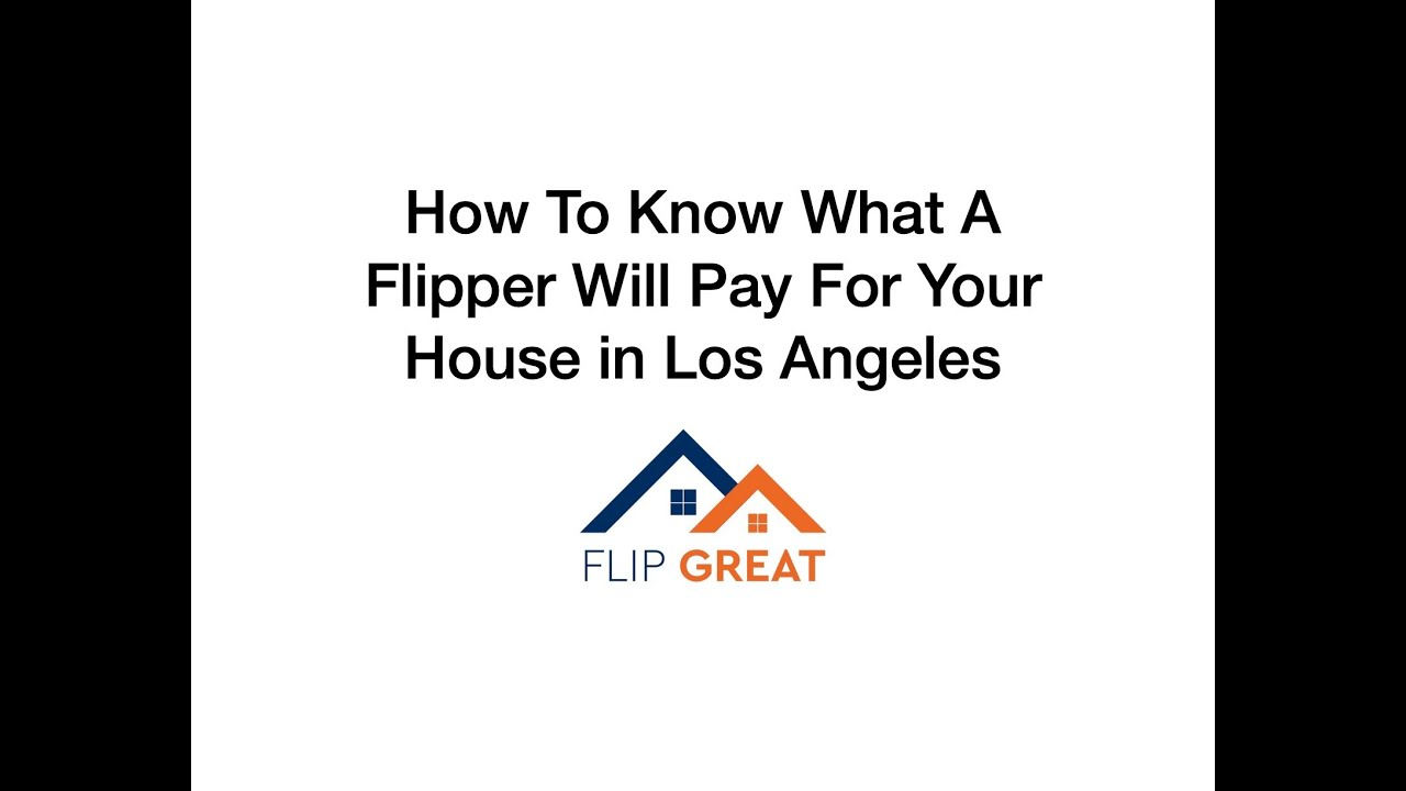 How To Know What a Flipper Will Pay for Your House in Los Angeles.