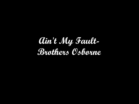 Brothers Osborne  It Aint My Fault lyrics