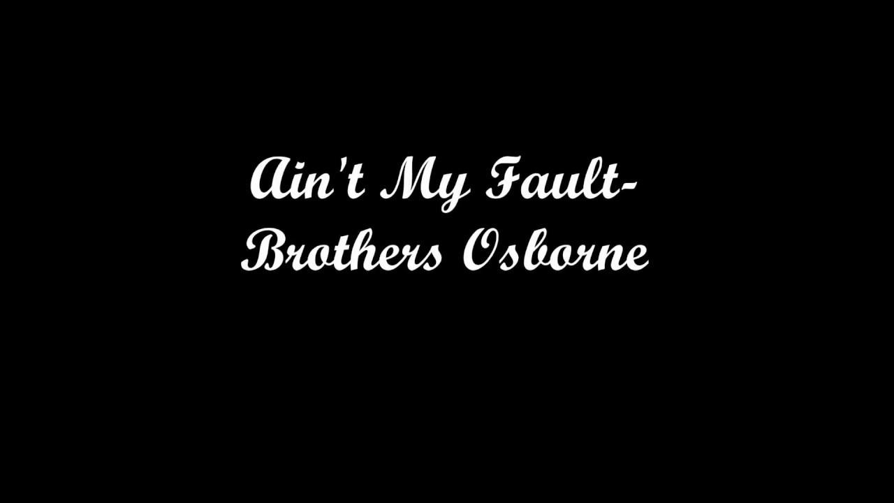 Brothers Osborne It Ain T My Fault Lyrics Youtube