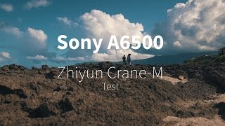 Sony A6500 and Zhiyun Crane-M test