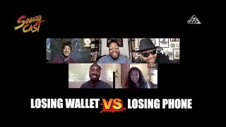 Losing Wallet vs Losing Phone| Squadd Cast Versus | Episode 28