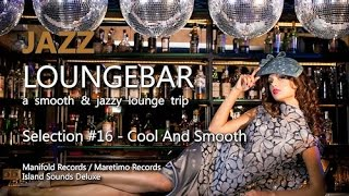 Jazz Loungebar - Selection #16 Cool And Smooth, HD, 2018, Smooth Lounge Music