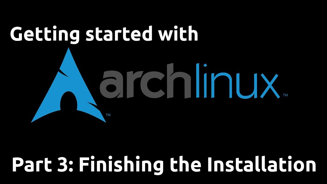 Getting Started with Arch Linux (2019 Refresh) 03 - Finishing the Installation
