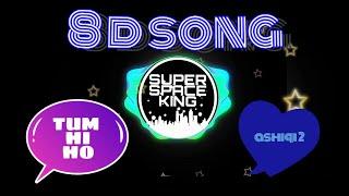 Tum hi ho  Ashiqui 2 8d song  SSK MUSICS  Rudranil Goswami edits