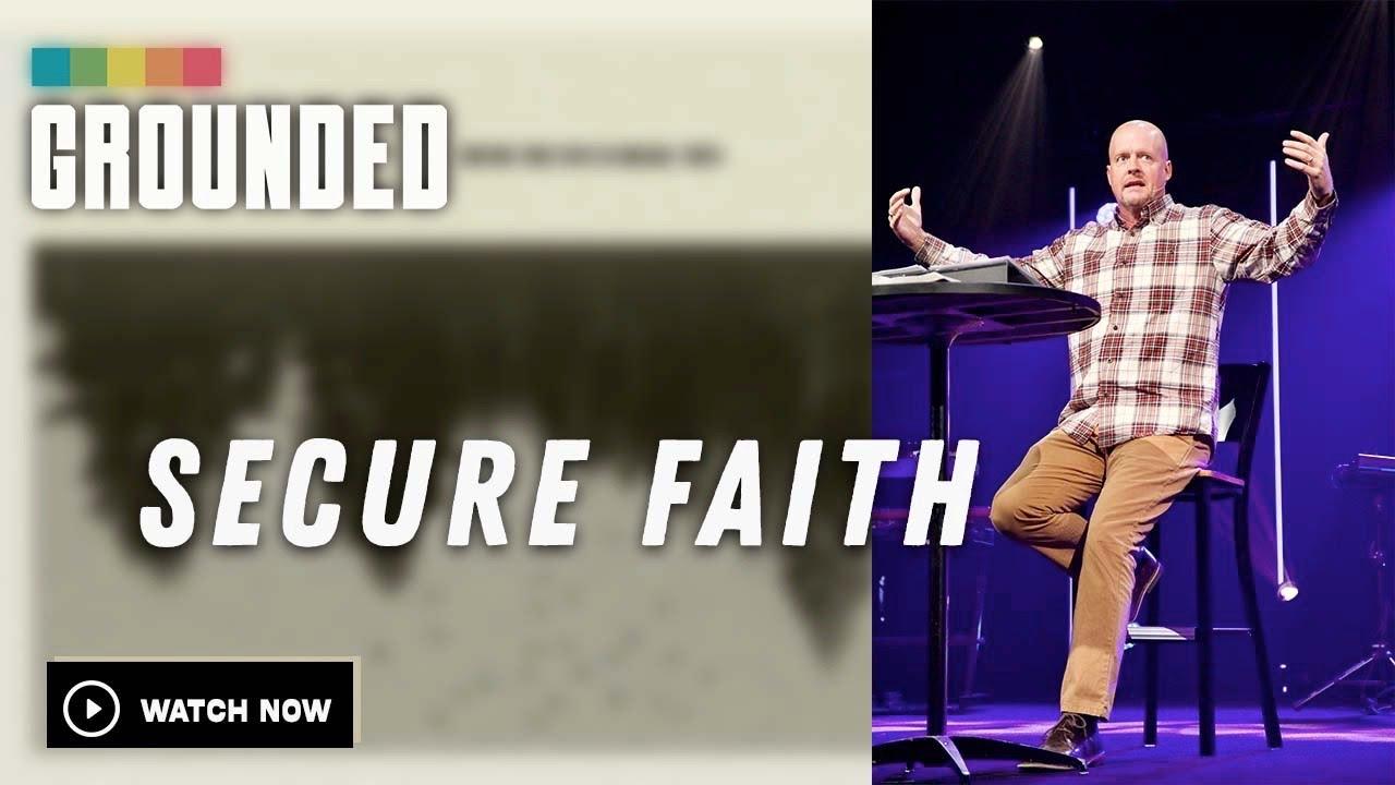 GROUNDED |  Secure faith (Week 10)