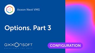 Options in Axxon Next VMS. Part 3