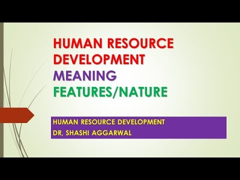 MEANING AND FEATURES OF HUMAN RESOURCE DEVELOPMENT