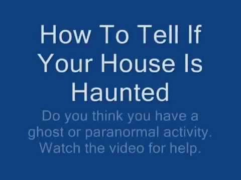 how to tell if your house is haunted youtube