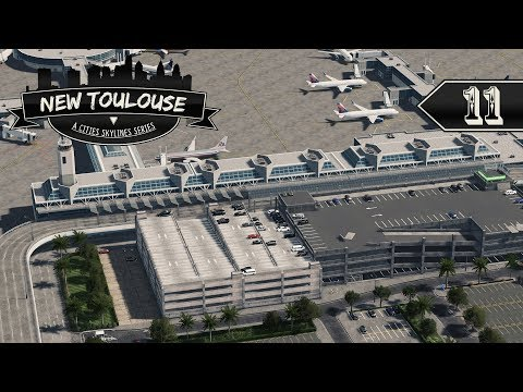 Cities Skylines: New Toulouse - 11 - Airport Terminal