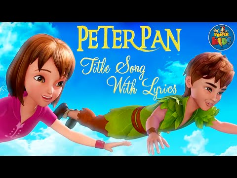 Peter Pan ᴴᴰ Title Song | Animated Lyrics | Lyrical Video | Peter Pan Title Song With Lyrics