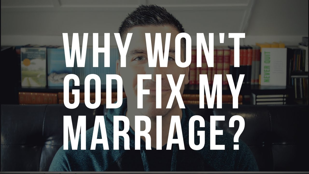 Why Won't God Fix My Marriage? | ApplyGodsWord com