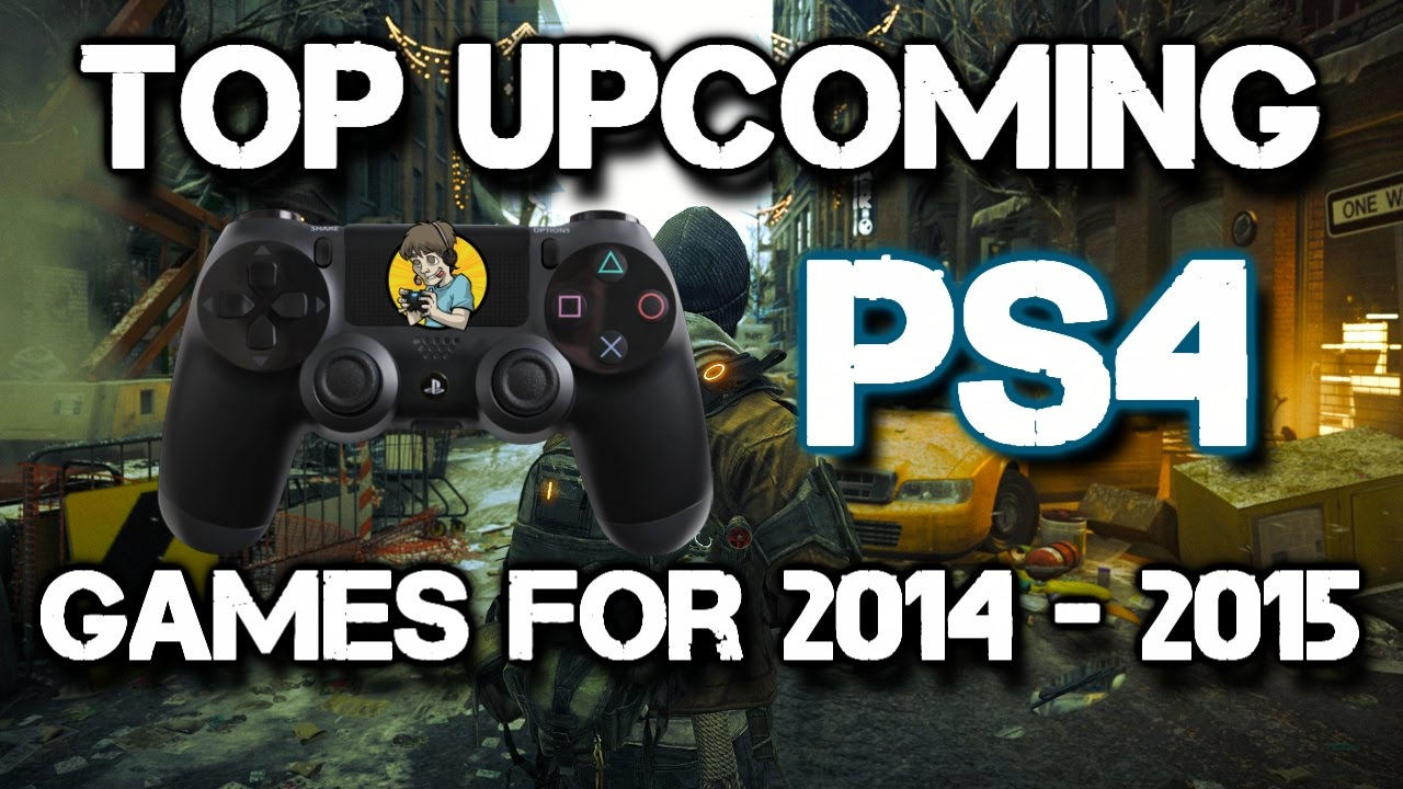 All Upcoming Ps4 Games For 2014 2015 Youtube