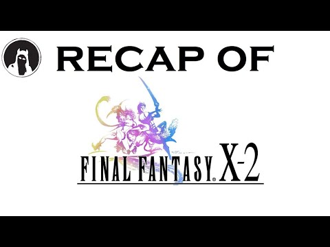 What happened in Final Fantasy X-2? (RECAPitation)