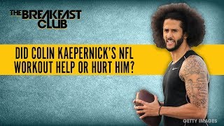 Did Colin Kaepernick's NFL Workout Help Him Or Hurt Him?