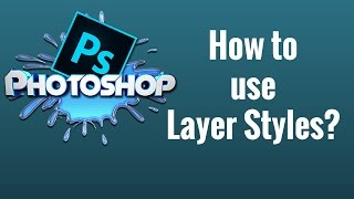 How to use Layer Styles? PhotoShop CC Tutorials