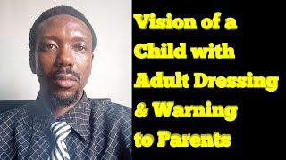 Vision of a Child with Adult Dressing & Warning to Parents