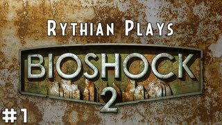 Rythian Plays BioShock 2 #1 - Shooter