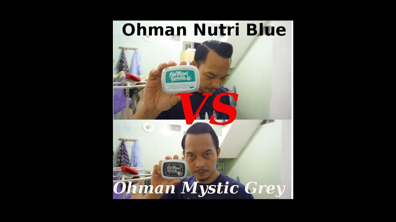 review ohman pomade waterbased mystic grey vs nutri blue youtube