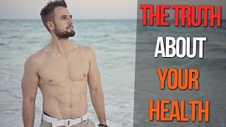The Truth About Your Health (What No One Tells You)