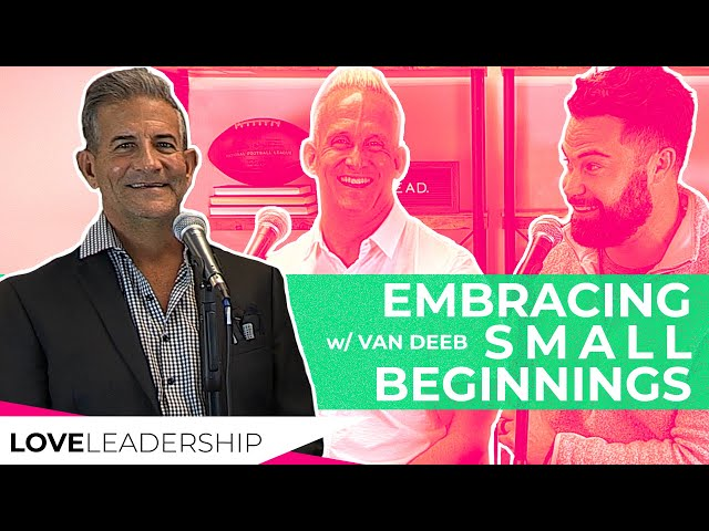 Embracing Small Beginnings with Van Deeb | Love Leadership Podcast w/Todd Doxzon & Mike O'Connell