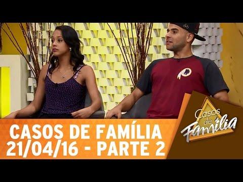 Casos de Família (21/04/16) - Se é pra trair, então por que não fica solteiro? - Parte 2