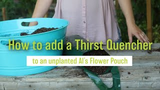How to Add a Thirst Quencher to an Unplanted Al's Flower Pouch