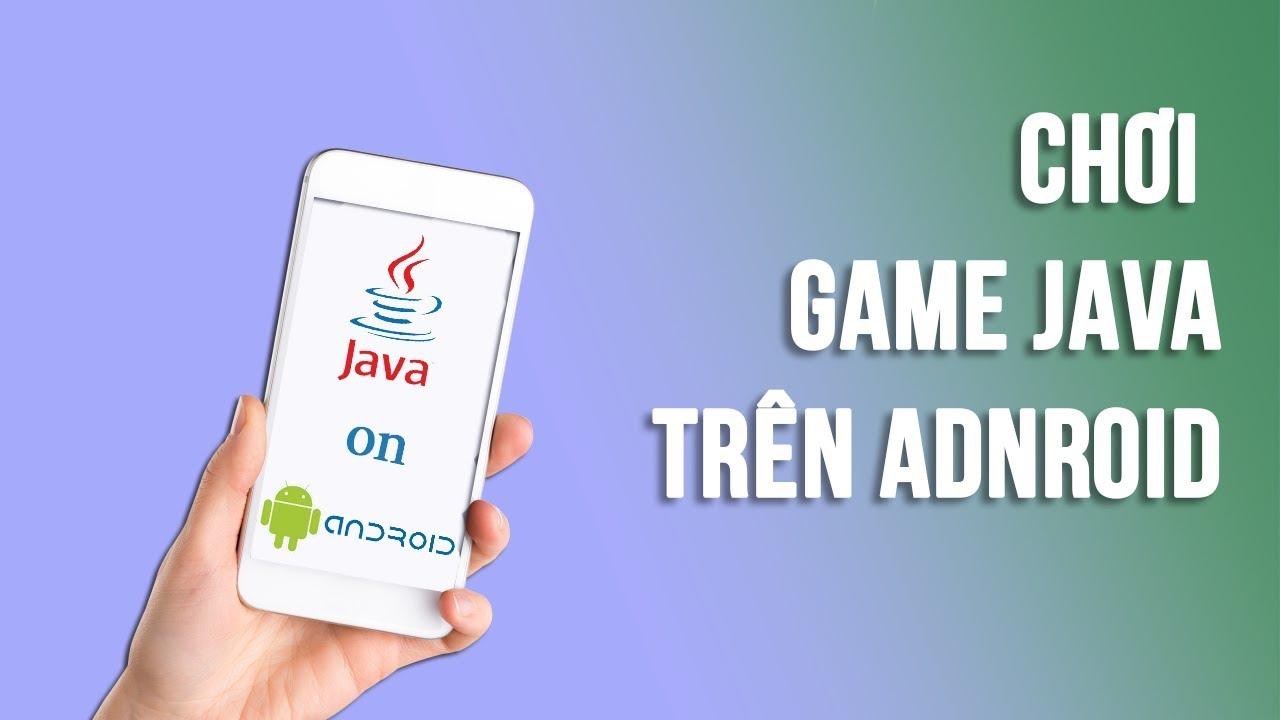 Chơi game java trên điện thoại Android