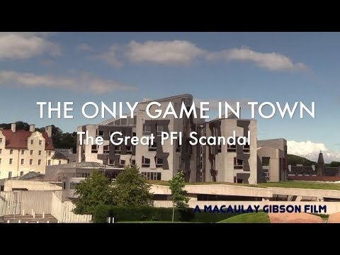 """""""The Only Game in Town"""" The Great PFI Scandal EXPOSED"""