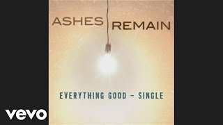 Ashes Remain - Everything Good (Pseudo Video)