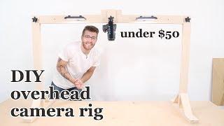 DIY Overhead Camera Mount / Rig | Under $50