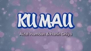 Aizat Amdan & Hanin Dhiya - Ku Mau (Lirik Video)