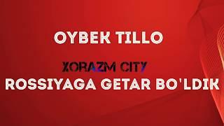 OYBEK TILLO - ROSSIYAGA GETAR BO