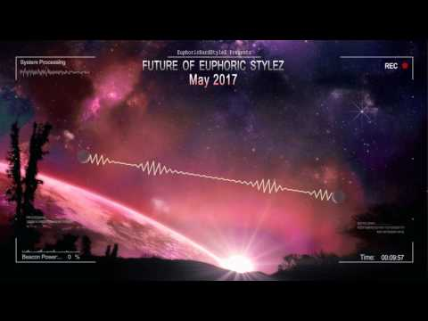 Future of Euphoric Stylez - May 2017 [HQ Mix]