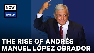 The Rise of Mexico's Andrés Manuel López Obrador | NowThis World