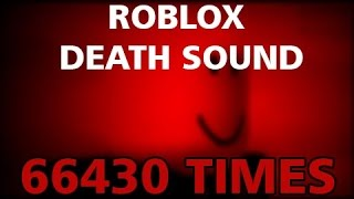 Roblox Death Sound but 66430 Times