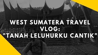 WEST SUMATRA TRAVEL VLOG | TANAH LELUHURKU CANTIK