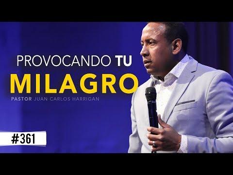 PROVOCANDO TU MILAGRO - Pastor Juan Carlos Harrigan
