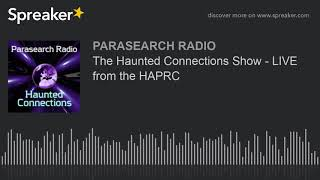 The Haunted Connections Show - LIVE from the HAPRC