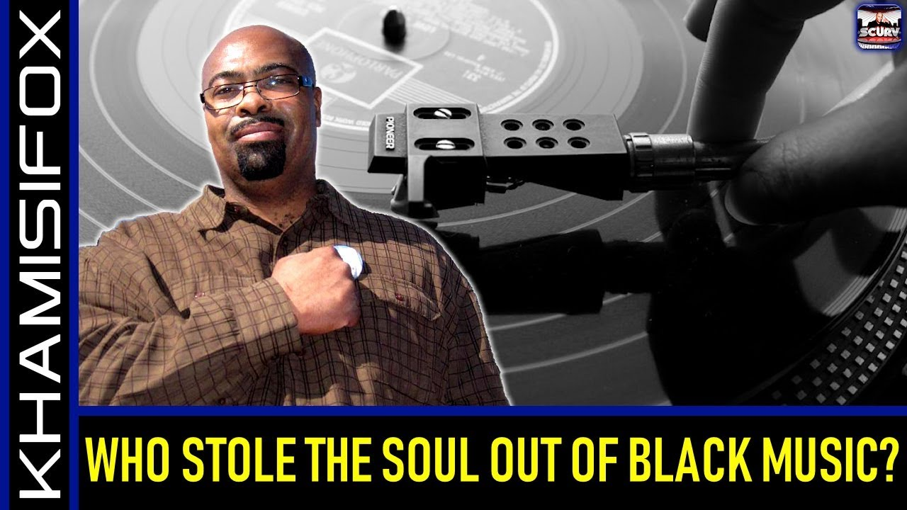 WHO STOLE THE SOUL OUT OF BLACK MUSIC? - KHAMISIFOX On The