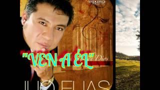 Ven a Él. JULIO ELIAS (Con letras e imágenes bonitas )/CRISTIANA