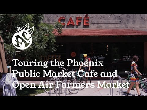 A Tour of The Phoenix Public Market Cafe and Open Air Farmers Market