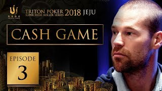 Triton Poker Super High Roller Jeju 2018 Cash Game - Episode 3