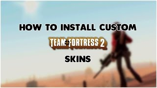 TF2 | How to install CUSTOM skins!