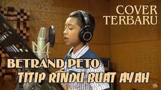 Download Mp3 Terbaru!!! Betrand Peto - Titip Rindu Buat Ayah  Cover  Ebit G.ade