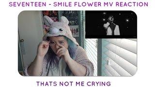 SEVENTEEN - SMILE FLOWER MV REACTION    IM NOT CRYING