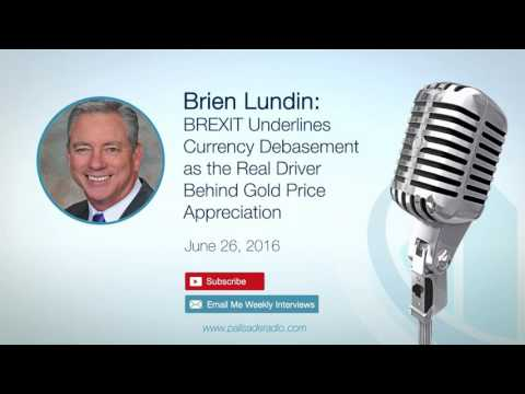 Brien Lundin: BREXIT Underlines Currency Debasement as Real Driver Behind Gold Price Appreciation