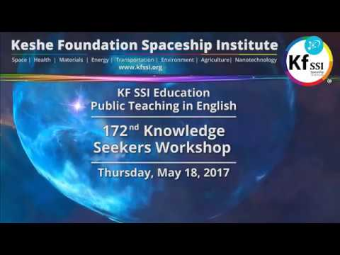 172nd Knowledge Seekers Workshop , May 18, 2017 - Keshe Foun