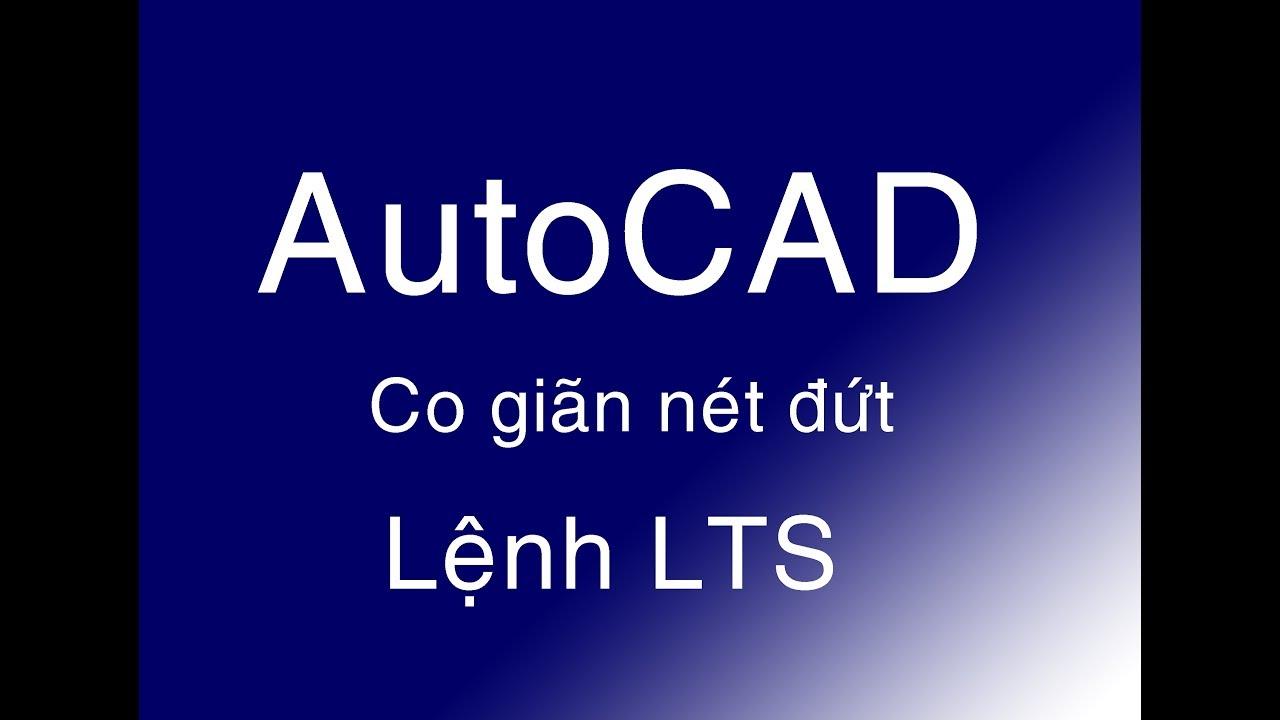 Hướng dẫn cách co dãn nét đứt bằng lệnh LTS trong Autucad