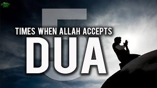 5 TIMES WHEN ALLAH ACCEPTS DUAS